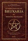 O Livro Completo de Bruxaria de Raymon Buckland: Tradição, Rituais, Crenças, História e Prática