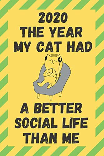 2020 The Year My Cat Had A Better Social Life Than Me: Funny Quarantine Isolation Notebook Journal Lock Down Gift Ideas For Feline Lovers Coworkers ... Present - Better Than A Card! MADE IN UK