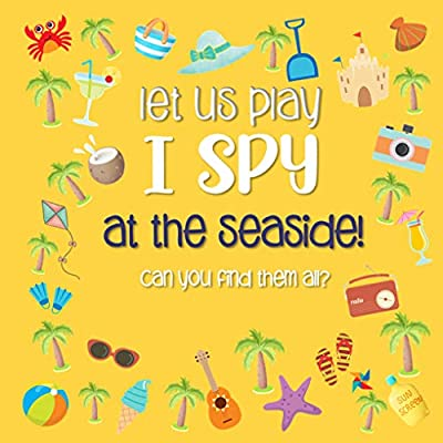 Let Us Play I Spy At The Seaside!: A Fun Picture Guessing Game Book for Kids Ages 2-5 Year Old's | Seaside Theme