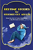Bedtime Stories for Stressed out Adults: Relaxing Sleep Stories for Everyday Guided Meditation to Help With Insomnia and Anxiety