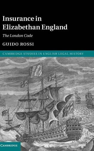 Insurance in Elizabethan England: The London Code (Cambridge Studies in English Legal History) by Guido Rossi (2016-12-15)