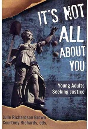 [(Its Not All about You : Young Adults Seeking Justice)] [Edited by Julie Richardson Brown ] published on (April, 2012)