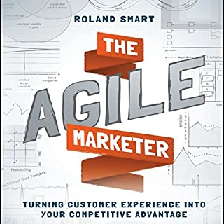 The Agile Marketer     Turning Customer Experience into Your Competitive Advantage              Written by:                                                                                                                                 Roland Smart                               Narrated by:                                                                                                                                 Don Hagen                      Length: 6 hrs and 31 mins     Not rated yet     Overall 0.0