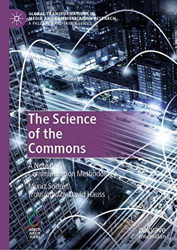 The Science of the Commons: A Note on Communication Methodology (Global Transformations in Media and Communication Research - A Palgrave and IAMCR Series) (English Edition)