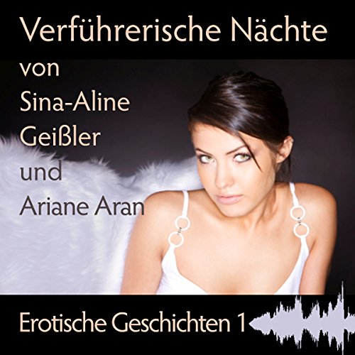 Verführerische Nächte     Erotische Geschichten 1              By:                                                                                                                                 Sina-Aline Geißler,                                                                                        Ariane Aran                               Narrated by:                                                                                                                                 Karin Kiurina                      Length: 1 hr and 10 mins     Not rated yet     Overall 0.0
