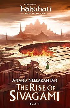 The Rise of Sivagami: Book 1 of Baahubali - Before the Beginning (Baahubali: Before the Beginning) by [Anand Neelakantan]