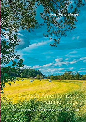 Deutsch-Amerikanische Familien-Saga: Die Geschichte der Familie Renier von 1855 - 1990