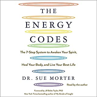 The Energy Codes     The 7-Step System to Awaken Your Spirit, Heal Your Body, and Live Your Best Life              By:                                                                                                                                 Dr. Sue Morter DC,                                                                                        Jill Bolte Taylor PhD - foreword                               Narrated by:                                                                                                                                 Dr. Sue Morter DC                      Length: 12 hrs and 30 mins     97 ratings     Overall 4.8