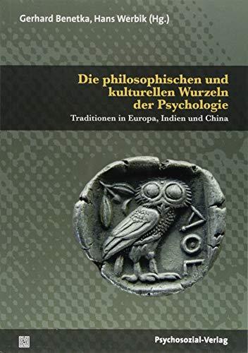 Die philosophischen und kulturellen Wurzeln der Psychologie: Traditionen in Europa, Indien und China (Diskurse der Psychologie)