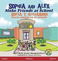 Sophia and Alex Make Friends at School: Sofia y Alejandro hacen amigos en la escuela (Sophia and Alex / Sofía Y Alejandro)