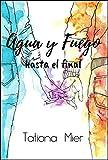 Agua y Fuego: hasta el final (Trilogía Agua y Fuego nº 1)