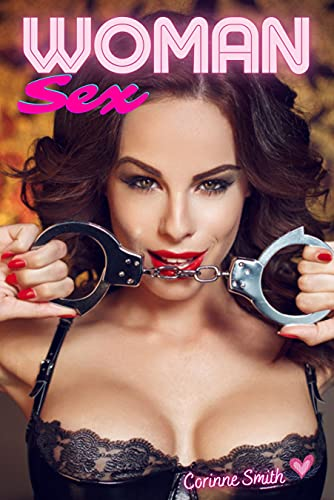 Sex Woman: 27 Explicit Taboo Hard Contents for Perverse and Deep Dreams with Horny Men Hot Milf Cuckold and Couples (Erotic Short Stories Sexy XXX Forbidden Fantasies Book 17)