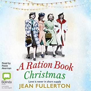 A Ration Book Christmas                   Written by:                                                                                                                                 Jean Fullerton                               Narrated by:                                                                                                                                 Rosie Akerman                      Length: 12 hrs and 7 mins     Not rated yet     Overall 0.0