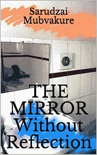 The Mirror Without Reflection by [Sarudzai Mubvakure]