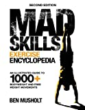 Mad Skills Exercise Encyclopedia (2nd Edition): An Illustrated Guide to 1000+ Bodyweight and Free Weight...