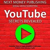 Social Media Marketing: YouTube Secrets Revealed: Generate Tons of Leads, Establish Predictable Profit & Drive Massive Traffic: Online Marketing Series, Book 2