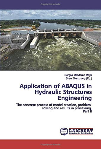Application of ABAQUS in Hydraulic Structures Engineering: The concrete process of model creation, problem-solving and results in processing.Part II