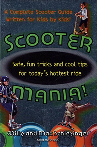 Scooter Mania!: Safe, Fun Tricks and Cool Tips for Today's Hottest Ride (English Edition)