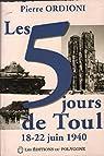 Les 5 jours de Toul : 18-22 juin 1940 par Ordioni