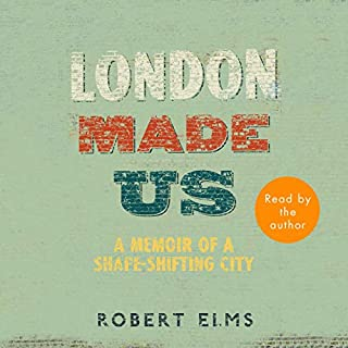 London Made Us     A Memoir of a Shape-Shifting City              By:                                                                                                                                 Robert Elms                               Narrated by:                                                                                                                                 Robert Elms                      Length: 12 hrs and 9 mins     17 ratings     Overall 4.8