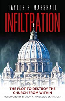 Infiltration: The Plot to Destroy the Church from Within by [Taylor Marshall]