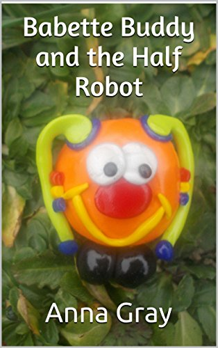 Babette Buddy and the Half Robot (English Edition)