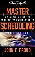 Master Scheduling: A Practical Guide to Competitive Manufacturing (The Oliver Wight Companies)