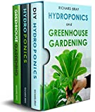 Hydroponics and Greenhouse Gardening: 3-in-1 Gardening Book Bundle to Grow Vegetables, Herbs, and Fruit All-Year-Round (Urban Homesteading 7)