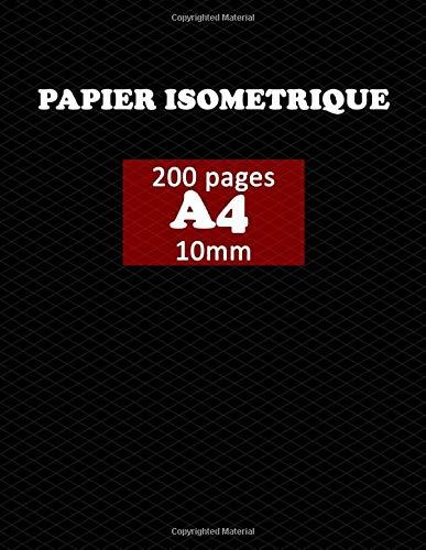 Papier Isométrique: 200 pages (A4 21.9 x 29.7 cm) pour dessins isométriques, grille imprimée à l'encre gris clair