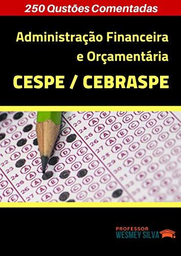Administração Financeira e Orçamentária: 250 Questões Comentadas CESPE/CEBRASPE