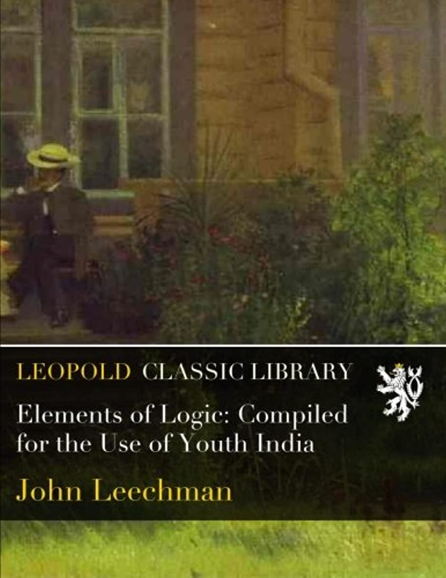 空港一人で十分ですElements of Logic: Compiled for the Use of Youth India
