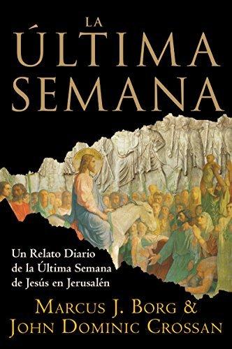 La Ultima Semana: Un Relato Diario de la Ultima Semana de Jesus en Jerusalen (Spanish Edition) by Marcus J. Borg (2007-03-01)