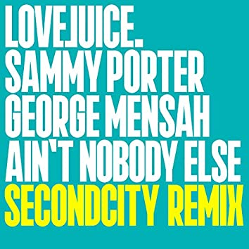 Ain't Nobody Else (Secondcity Remix)