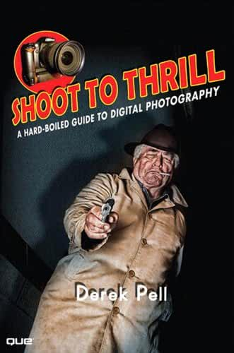 Shoot to Thrill: A Hard-Boiled Guide to Digital Photography (English Edition)