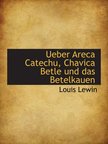 Ueber Areca Catechu, Chavica Betle und das Betelkauen