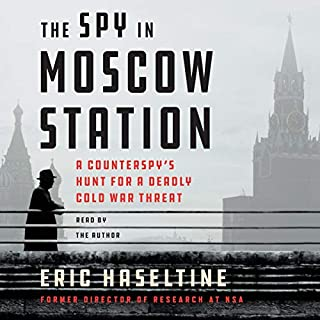 The Spy in Moscow Station     A Counterspy's Hunt for a Deadly Cold War Threat              By:                                                                                                                                 Eric Haseltine                               Narrated by:                                                                                                                                 Eric Haseltine                      Length: 8 hrs and 29 mins     8 ratings     Overall 4.5