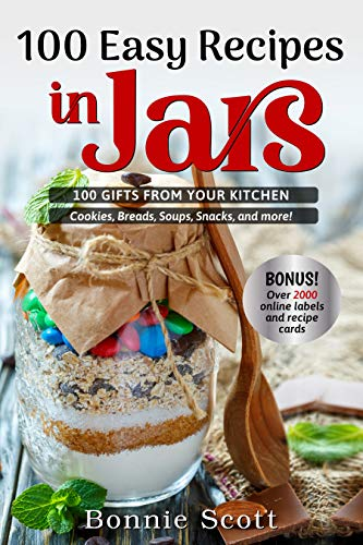 100 Easy Recipes In Jars: 100 Gifts From Your Kitchen (100 More Easy Recipes in Jars) by [Bonnie Scott]