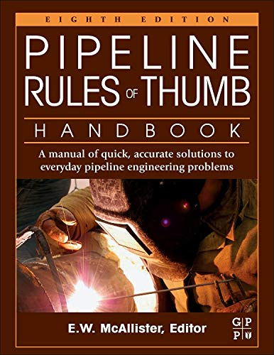 Pipeline Rules of Thumb Handbook: A Manual of Quick, Accurate Solutions to Everyday Pipeline Enginee
