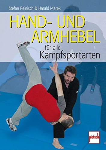 Hand- und Armhebel für alle Kampfsportarten: Training, Technik, Einsatz