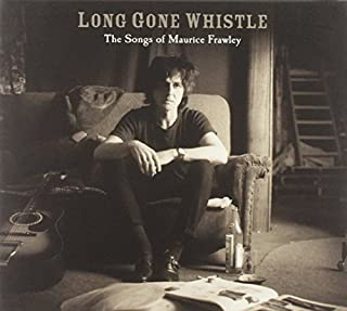 Long Gone Whistle-The Songs of Maurice Frawley by Maurice Frawley (2013-05-04)