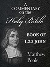 Matthew Poole's Commentary on the Holy Bible - Book of 1st, 2nd & 3rd John (Annotated)