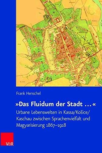 »Das Fluidum der Stadt ...«: Urbane Lebenswelten in Kassa/Ko ice/Kaschau zwischen Sprachenvielfalt und Magyarisierung 1867-1918 (Veröffentlichungen des Collegium Carolinum), Band 137.