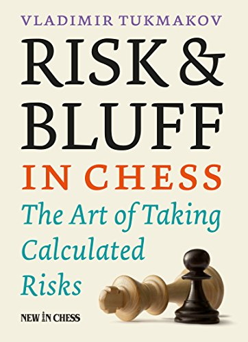 Risk & Bluff in Chess: The Art of Taking Calculated Risks (English Edition)