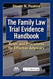 The Family Law Trial Evidence Handbook: Rules and Procedures for Effective Advocacy