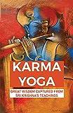 Karma Yoga: Great Wisdom Captured From Sri Krishna's Teachings: Philosophy Realism (English Edition)