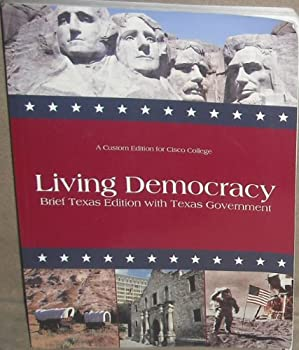 Unknown Binding Living Democracy: Brief Texas Edition with Texas Government: A Custom Edition for Cisco College Book