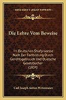 Die Lehre Vom Beweise: Im Deutschen Strafprozesse Nach Der Fortbildung Durch Gerichtsgebrauch Und Duetsche Gesetzbucher (1834)