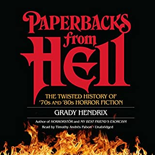 Paperbacks from Hell     The Twisted History of '70s and '80s Horror Fiction              By:                                                                                                                                 Grady Hendrix,                                                                                        Will Errickson - contributor                               Narrated by:                                                                                                                                 Timothy Andrés Pabon                      Length: 5 hrs and 39 mins     61 ratings     Overall 4.4