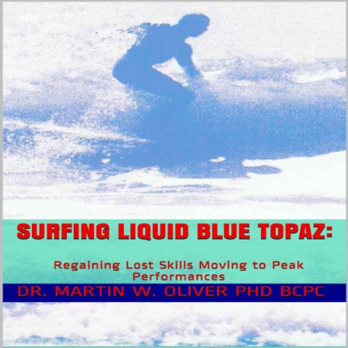 Surfing Liquid Blue Topaz: Regaining Lost Skills, Moving to Peak Performances audiobook cover art