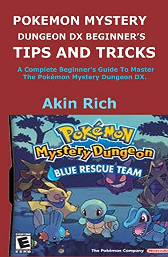 POKEMON MYSTERY DUNGEON DX BEGINNER'S TIPS AND TRICKS: A Complete Beginner's Guide To Master The Pokémon Mystery Dungeon DX.